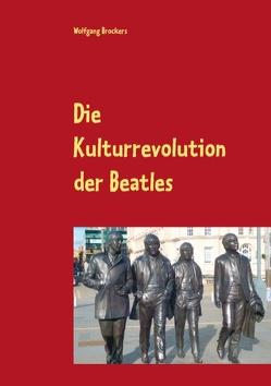 Die Kulturrevolution der Beatles von Brockers,  Wolfgang