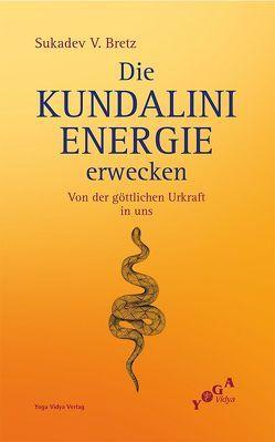 Die Kundalini-Energie erwecken von Bretz,  Sukadev Volker