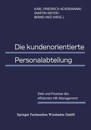 Die kundenorientierte Personalabteilung von Ackermann,  Karl-Friedrich, Meyer,  Martin, Mez,  Bernd