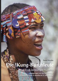 Die !Kung-Buschleute – ein Urvolk im heutigen Namibia von Mischke,  Daniel