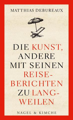 Die Kunst, andere mit seinen Reiseberichten zu langweilen von Debureaux,  Matthias, Klobusiczky,  Patricia