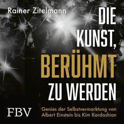 Die Kunst, berühmt zu werden von Vossenkuhl,  Josef, Zitelmann,  Rainer