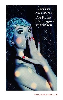 Die Kunst, Champagner zu trinken von Große,  Brigitte, Nothomb,  Amélie