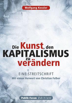 Die Kunst, den Kapitalismus zu verändern von Kessler,  Wolfgang