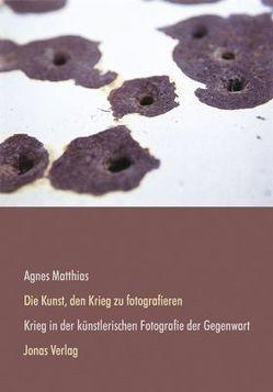 Die Kunst, den Krieg zu fotografieren von Matthias,  Agnes