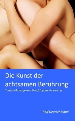Die Kunst der achtsamen Berührung von Deutschmann,  Ralf