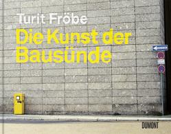 Die Kunst der Bausünde von Fröbe,  Turit