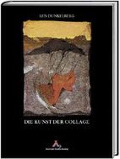 Die Kunst der Collage von Dunkelberg,  Len, Hinkel,  Klaus, Pauler,  Klaus