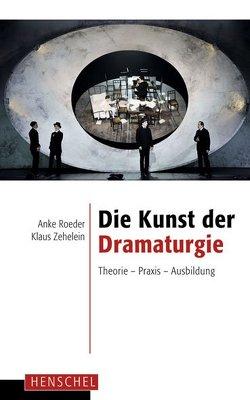 Die Kunst der Dramaturgie von Roeder,  Anke, Zehelein,  Klaus