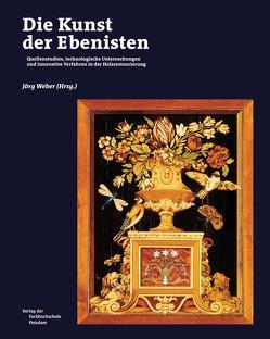 Die Kunst der Ebenisten von Weber,  Jörg