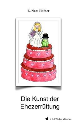Die Kunst der Ehezerrüttung von Höfner,  E. Noni