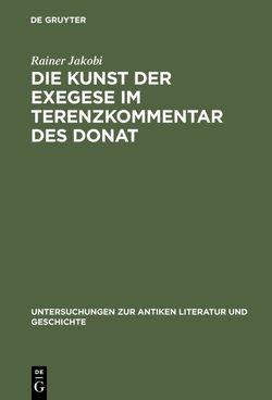 Die Kunst der Exegese im Terenzkommentar des Donat von Jakobi,  Rainer