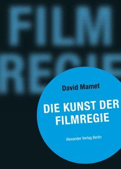 Die Kunst der Filmregie von Mamet,  David, Schreyer,  Petra