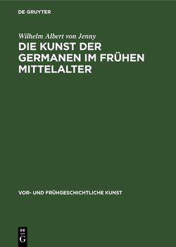 Die Kunst der Germanen im frühen Mittelalter von Jenny,  Wilhelm Albert von