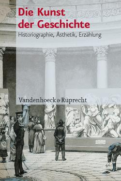 Die Kunst der Geschichte von Baumeister,  Martin, Föllmer,  Moritz, Müller,  Philipp