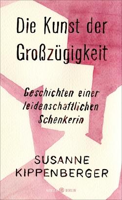 Die Kunst der Großzügigkeit von Kippenberger,  Susanne