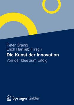 Die Kunst der Innovation von Granig,  Peter, Hartlieb,  Erich