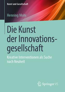 Die Kunst der Innovationsgesellschaft von Mohr,  Henning
