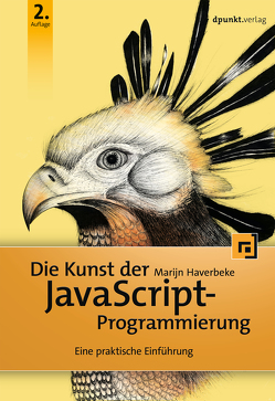 Die Kunst der JavaScript-Programmierung von Gronau,  Volkmar, Haverbeke,  Marijn