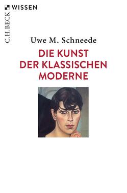 Die Kunst der Klassischen Moderne von Schneede,  Uwe M.