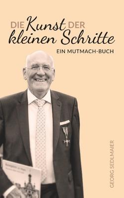 Die Kunst der kleinen Schritte von Sedlmaier,  Georg