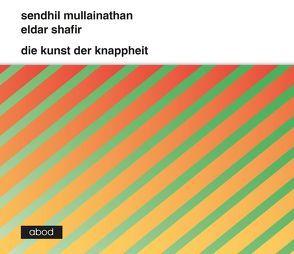 Die Kunst der Knappheit von Mullainathan,  Sendhil, Shafir,  Eldar