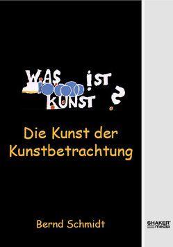 Die Kunst der Kunstbetrachtung von Schmidt,  Bernd