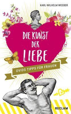 Die Kunst der Liebe von Weeber,  Karl-Wilhelm