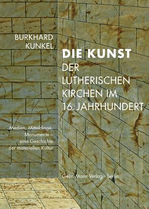 Die Kunst der lutherischen Kirchen im 16. Jahrhundert von Kunkel,  Burkhard