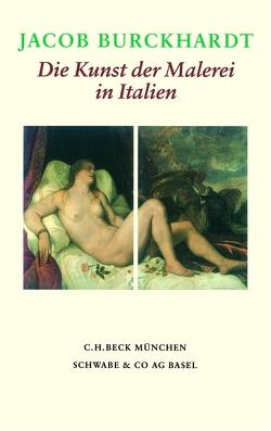 Die Kunst der Malerei in Italien von Burckhardt,  Jacob, Sieber,  Marc, Tauber,  Christine