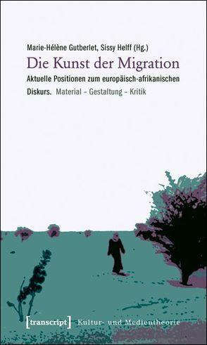 Die Kunst der Migration von Gutberlet,  Marie-Hélène, Helff,  Sissy