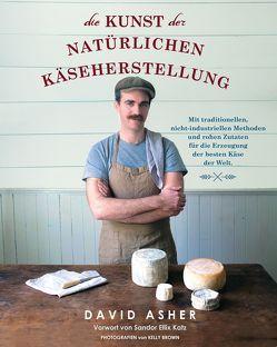 Die Kunst der natürlichen Käseherstellung von Asher,  David