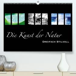 Die Kunst der Natur – Dreifach Stilvoll (Premium, hochwertiger DIN A2 Wandkalender 2021, Kunstdruck in Hochglanz) von Busse,  Alexander