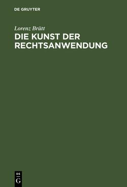 Die Kunst der Rechtsanwendung von Brütt,  Lorenz