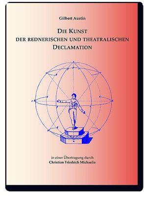 Die Kunst der rednerischen und theatralischen Declamation von Austin,  Gilbert, Michaelis,  Christian Friedrich