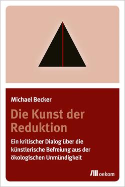 Die Kunst der Reduktion von Becker,  Michael