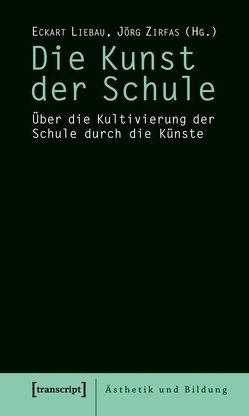 Die Kunst der Schule von Liebau,  Eckart, Zirfas,  Jörg