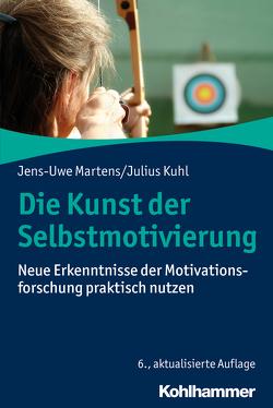 Die Kunst der Selbstmotivierung von Kuhl,  Julius, Martens,  Jens-Uwe