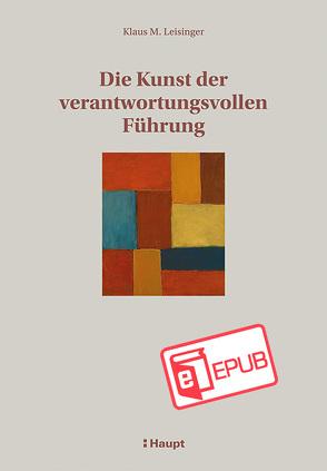 Die Kunst der verantwortungsvollen Führung von Leisinger,  Klaus M.
