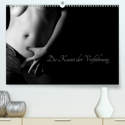 Die Kunst der Verführung (Premium, hochwertiger DIN A2 Wandkalender 2021, Kunstdruck in Hochglanz) von Pi,  Dora