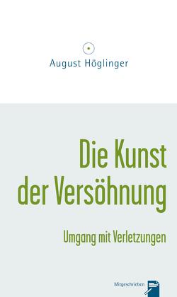Die Kunst der Versöhnung und Umgang mit Verletzungen von Höglinger,  Dr. August