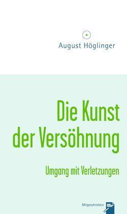 Die Kunst der Versöhnung von Höglinger,  August