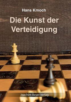 Die Kunst der Verteidigung von Kmoch,  Hans