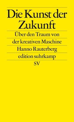 Die Kunst der Zukunft von Rauterberg,  Hanno