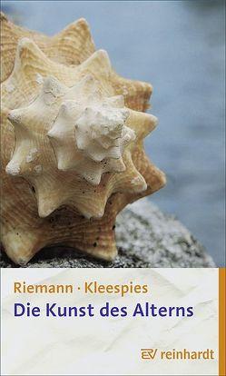 Die Kunst des Alterns von Kleespies,  Wolfgang, Riemann,  Fritz