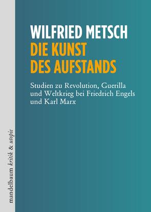 Die Kunst des Aufstands von Metsch,  Wilfried