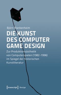 Die Kunst des Computer Game Design von Blankenheim,  Björn