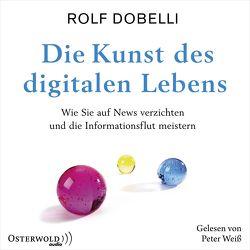 Die Kunst des digitalen Lebens von Dobelli,  Rolf, Weiss,  Peter