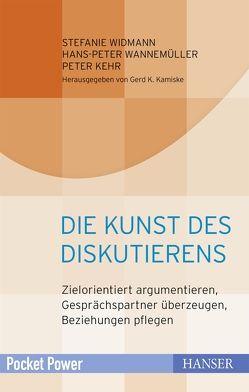 Die Kunst des Diskutierens von Kamiske,  Gerd F., Kehr,  Peter, Wannemüller,  Hans-Peter, Widmann,  Stefanie