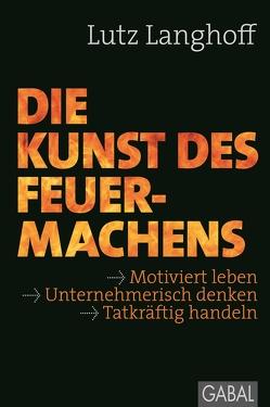 Die Kunst des Feuermachens von Langhoff,  Lutz